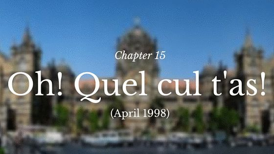 Chapter 15 – Oh! Quel cul t'as! (April 1998)