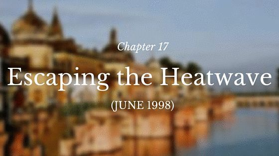 Chapter 17 – Escaping the Heatwave (June 1998)