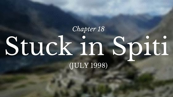 Chapter 18 – Stuck in Spiti (July 1998)