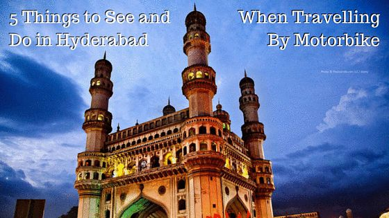 5 Things to See and Do in Hyderabad When Travelling by Motorbike